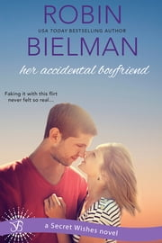 Her Accidental Boyfriend - A Secret Wishes Novel ebook by Robin Bielman