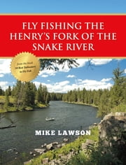 Fly Fishing the Henry's Fork of the Snake River ebook by Mike Lawson