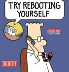 Try Rebooting Yourself: A Dilbert Collection ebook by Scott Adams