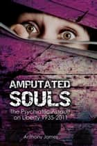 Amputated Souls ebook by Anthony James