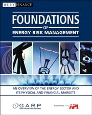 Foundations of Energy Risk Management - An Overview of the Energy Sector and Its Physical and Financial Markets ebook by GARP (Global Association of Risk Professionals)