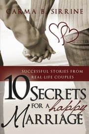 10 Secrets for a Happy Marriage ebook by Carma B. Sirrine
