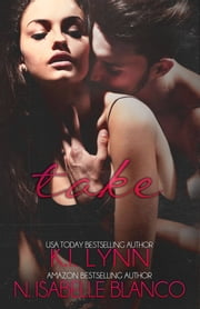 Take - Need part 2 ebook by K.I. Lynn,N. Isabelle Blanco