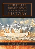 Spiritual Turning Points of North American History ebook by Luigi Morelli