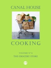 Canal House Cooking, Volume N° 6 - The Grocery Store ebook by Christopher Hirsheimer,Melissa Hamilton