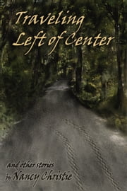Traveling Left of Center and Other Stories ebook by Nancy Christie
