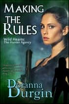 Making the Rules - Wild Hearts Collection, #4 ebook by Doranna Durgin