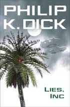 Lies, Inc. ebook by Philip K. Dick