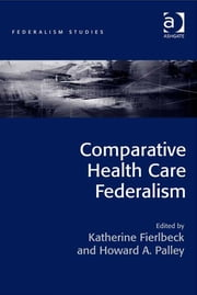 Comparative Health Care Federalism ebook by Professor Howard A Palley,Professor Katherine Fierlbeck,Professor Søren Dosenrode
