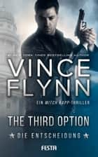 The Third Option - Die Entscheidung - Ein Mitch Rapp Thriller ebook by Vince Flynn