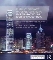 Public Private Partnerships in International Construction - Learning from case studies ebook by Albert P. C. Chan,Esther Cheung