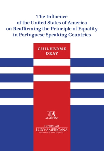 The Influence of the United States of America on Reaffirming the Principle of Equality in Portuguese eBook by Guilherme Machado Dray