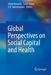 Global Perspectives on Social Capital and Health ebook by Ichiro Kawachi,Soshi Takao,S.V. Subramanian