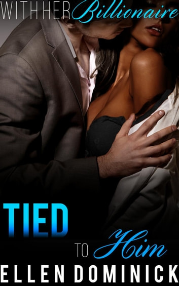 Tied to Him - With Her Billionaire, #5 ebook by Ellen Dominick