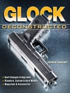 Glock Deconstructed ebook by Patrick Sweeney