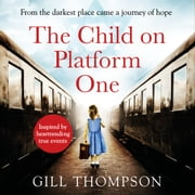 The Child On Platform One: Inspired by the children who escaped the Holocaust audiobook by Gill Thompson