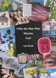 I Pity the Man Who Marries You! ebook by Amy Heath