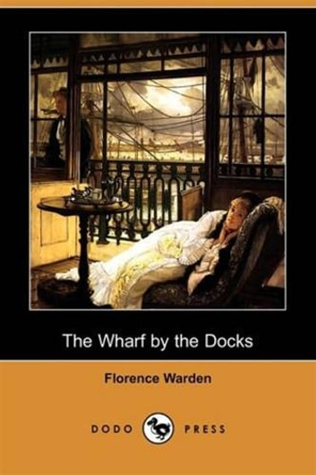 The Wharf By The Docks ebook by Florence Warden