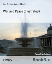 War and Peace (Illustrated) ebook by Aylmer Maude,Leo Tostoy