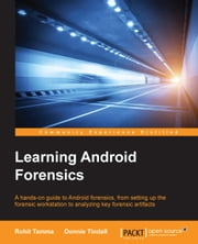 Learning Android Forensics 電子書籍 by Rohit Tamma, Donnie Tindall