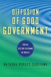 Diffusion of Good Government - Social Sector Reforms in Brazil ebook by Natasha Borges Sugiyama