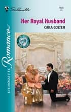 Her Royal Husband (Mills & Boon Silhouette) ebook by Cara Colter