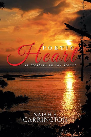 Poetic Heart - It Matters in the Heart ebook by Najah E. Carrington