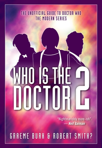Who Is The Doctor 2 - The Unofficial Guide to Doctor Who — The Modern Series ebook by Graeme Burk,Robert Smith?