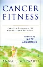 Cancer Fitness ebook by Anna L. Schwartz,Lance Armstrong