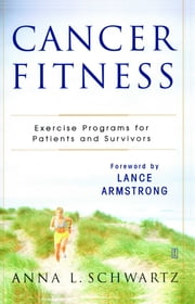 Cancer Fitness - Exercise Programs for Patients and Survivors ebook by Anna L. Schwartz,Lance Armstrong