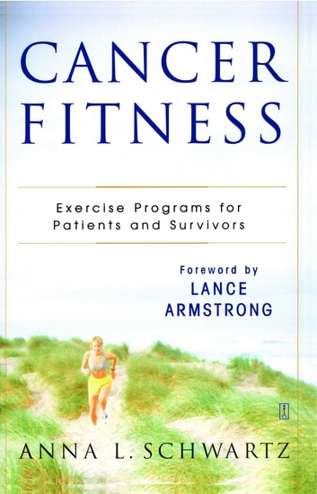 Cancer Fitness - Exercise Programs for Patients and Survivors ebook by Anna L. Schwartz