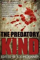 The Predatory Kind ebook by Joe McKinney, Maria Alexander, Kealan Patrick Burke,...