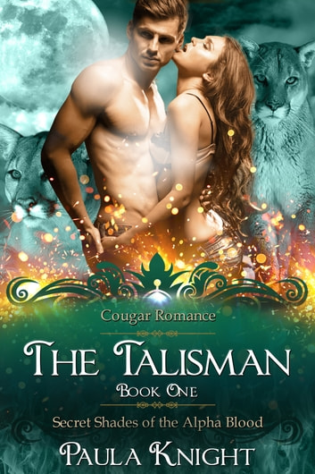 Cougar Romance: The Talisman: Secret Shades of the Alpha Blood Series (Paranormal BBW Menage Romance) ebook by Paula Knight