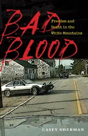 Bad Blood - Freedom and Death in the White Mountains ebook by Casey Sherman