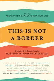 This Is Not a Border - Reportage & Reflection from the Palestine Festival of Literature ebook by J.M. Coetzee, Mr William Sutcliffe, Michael Ondaatje,...