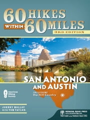 60 Hikes Within 60 Miles: San Antonio and Austin - Including the Hill Country ebook by Johnny Molloy,Tom Taylor