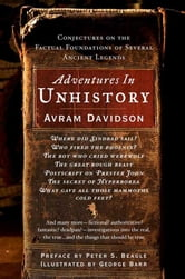 Adventures in Unhistory - Conjectures on the Factual Foundations of Several Ancient Legends ebook by Avram Davidson