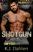Shotgun - San Francisco Steel, #2 ebook by Kj Dahlen