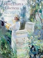 More Than a Likeness ebook by Mary Whyte,Martha Severens