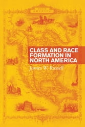 Class and Race Formation in North America ebook by James W. Russell
