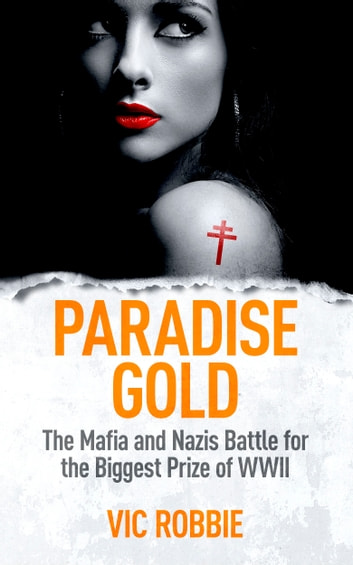 Paradise Gold - The Mafia and Nazis Battle for the Biggest Prize of World War II ebook by Vic Robbie