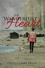 The Wanderlust Heart ebook by David Clarke Bryan