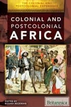 The Colonial and Postcolonial Experience in Africa ebook by Rosina Beckman, Amelie von Zumbusch