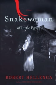 Snakewoman of Little Egypt: A Novel - A Novel ebook by Robert Hellenga