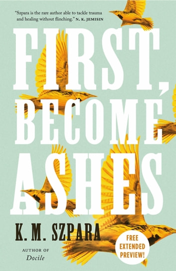 First, Become Ashes Sneak Peek ebook by K.M. Szpara