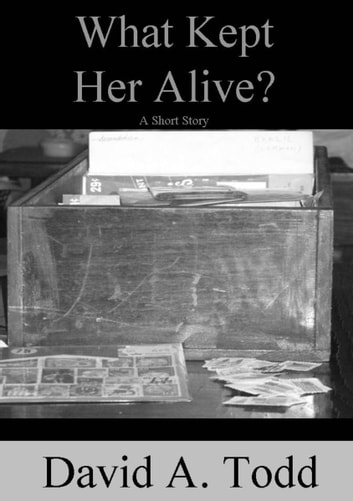 What Kept Her Alive? ebook by David Todd