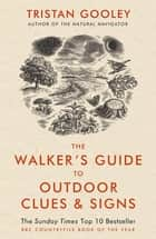 The Walker's Guide to Outdoor Clues and Signs ebook by Tristan Gooley