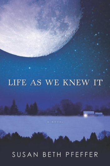 Life As We Knew It - Life As We Knew It Series, Book 1 ebook by Susan Beth Pfeffer