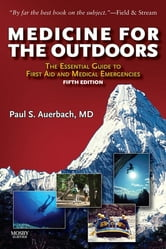 Medicine for the Outdoors - The Essential Guide to Emergency Medical Procedures and First Aid ebook by Paul S. Auerbach