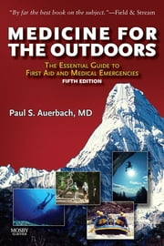 Medicine for the Outdoors E-Book - The Essential Guide to Emergency Medical Procedures and First Aid ebook by Paul S. Auerbach, MD, MS, FACEP, FAWM